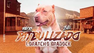 Pitbullzado Loratcho Bradock (part. CD Zullu) MC – Kevin o Chris