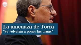 Quim Torra exige contención a los Mossos y amenaza con otro referéndum