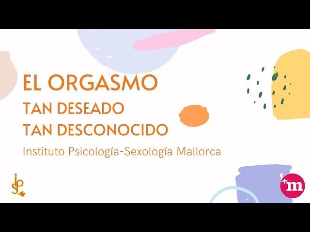 El orgasmo: tan deseado, tan desconocido - Instituto Psicología-Sexología Mallorca