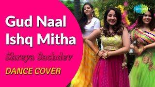 Gud Naal Ishq Mitha | Ek Ladki Ko Dekha Toh Aisa Laga | Dance Cover By Shreya Sachdev