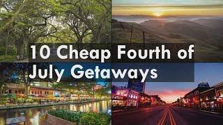 10 Cheap Fourth of July Getaways
