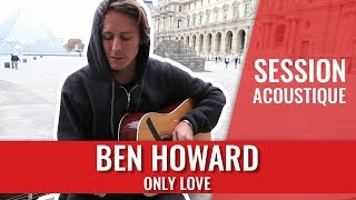 "Ben Howard ""Only Love"""