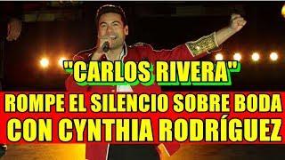 CARLOS RIVERA ROMPE EL SILENCIO SOBRE BODA CON CYNTHIA RODRÍGUEZ