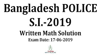 Bangladesh Police Sub Inspector (SI)   Written Math Solution Exam Date: 17-06-2019