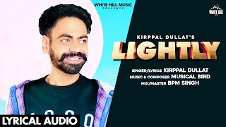 Lightly (Lyrical Audio) | Kirppal Dullat | New Punjabi Songs 2020 | White Hill Music