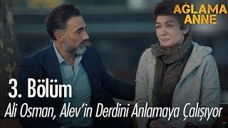 Ali Osman, Alev'in Derdini Anlamaya çalışıyor - Ağlama Anne 3. Bölüm