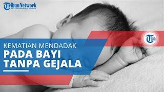 SIDS (Sudden Infant Death Syndrome), Kematian Mendadak pada Bayi yang Berusia di Bawah 1 tahun