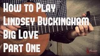 How to play Big Love by Lindsey Buckingham - Part One - Guitar Lesson Tutorial