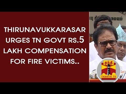 Thirunavukkarasar urges TN Govt Rs.5 lakh compensation for Kodungaiyur Fire Accident victims