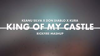 Keanu Silva X Don Diablo X KURA   King Of My Castle (Rickfire Mashup)
