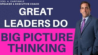3 Steps Toward Big Picture Thinking All Leaders Must Know