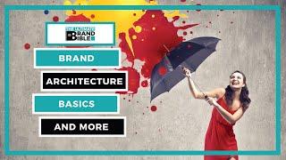 Understanding Branding Basics - Brand Architecture