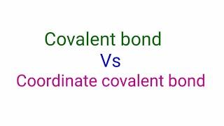 Covalent bond vs Coordinate covalent bond.  The difference between covalent and coordinate covalent