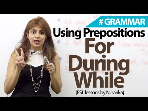 How are prepositions - 'for', 'while', 'during' used? - English Grammar lesson