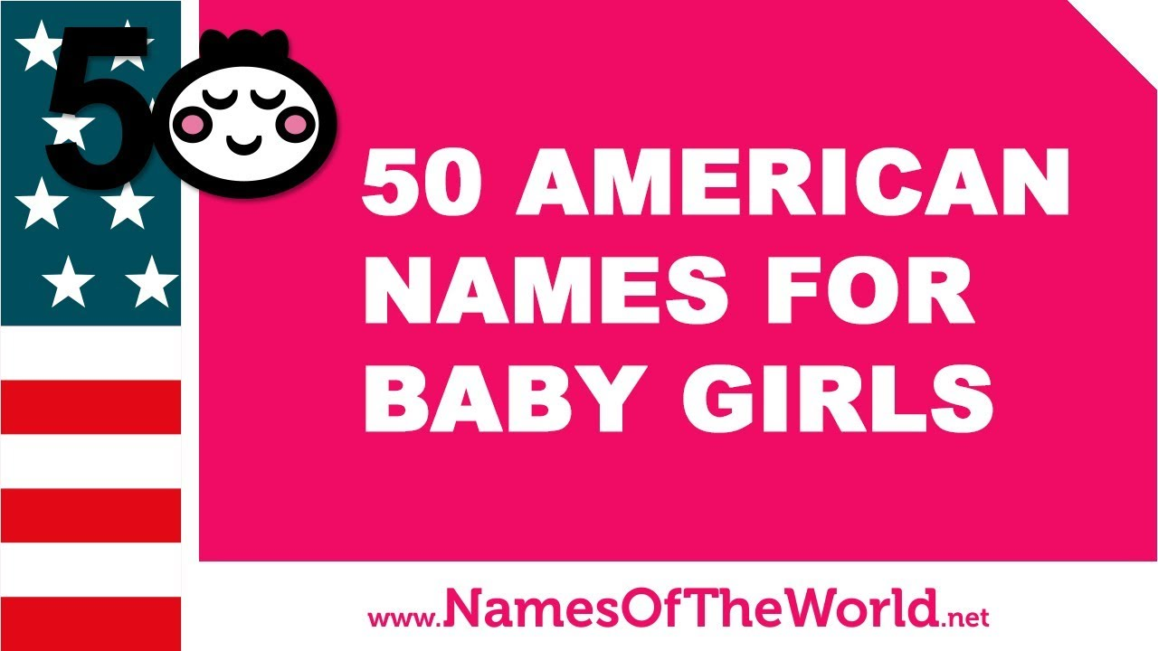 50 American names for baby girls - the best baby names - www.namesoftheworld.net