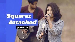 Squarez Attached - Jeene Do - songdew