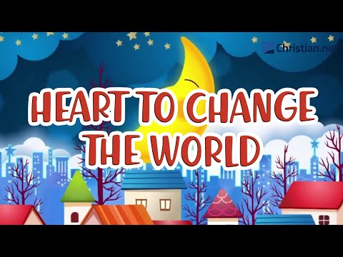 Heart To Change The World | Christian Songs For Kids