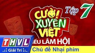 THVL  Cười Xuyên Việt  Tiếu Lâm Hội  Tập 7 Chủ đề Nhại Phim