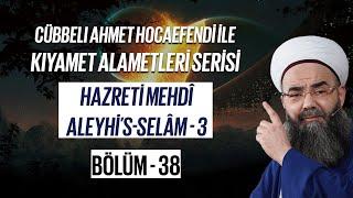 Kıyamet Alametleri 38. Ders (Hazreti Mehdî Aleyhi's-selâm 3. Bölüm)