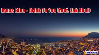 Jonas Blue   Drink To You (feat. Zak Abel)
