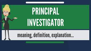 What is PRINCIPAL INVESTIGATOR? What does PRINCIPAL INVESTIGATOR mean?
