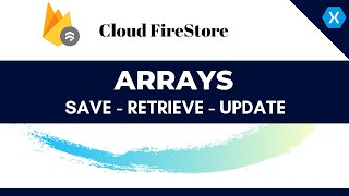 Cloud Firestore Array Update, Retrieve and Save - Xamarin Android