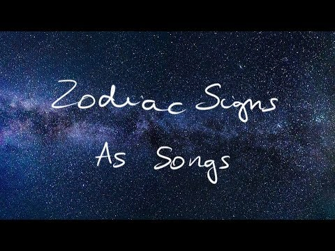 Zodiac Signs As Songs