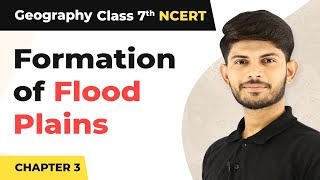 Formation of Flood Plains - Our Changing Earth   Class 7 Geography