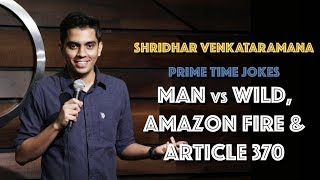 Man vs. Wild, Amazon Fire & Article 370 | Indian Stand Up Comedy | Shridhar Venkataramana