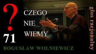 Bogusław Wolniewicz 71 CZEGO NIE WIEMY? Warszawa 25.11.2015. Pytania na UKSW