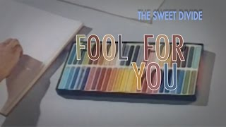 The Sweet Divide - Fool For You (Lyric Video)