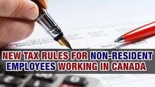 New tax rules for non-resident employees working in Canada - Tax Tip Weekly