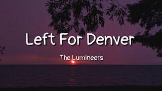 The Lumineers   Left For Denver(lyrics)
