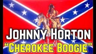 """""""CHEROKEE BOOGIE"""" - JOHNNY HORTON"""