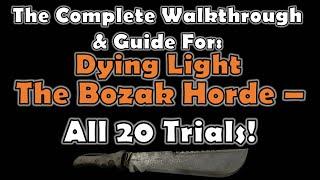 Complete Walkthrough For All 20 Dying Light Bozak Horde Trials