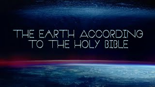 Flat Earth: The Creation Of The Earth According To The Holy Bible
