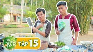 Full #15 | 'Mr Cần Trô' Xuân Nghị nay trổ tài làm bếp cực đỉnh chẳng kém cạnh Giang Ca