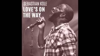 "Sebastian Kole - ""Love's on the Way"""