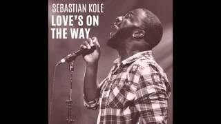 Sebastian Kole - Love's On The Way