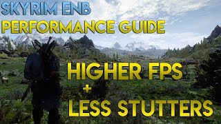 Skyrim: Ultimate ENB Performance Guide - How to Get Higher FPS & Less Stutters with an ENB