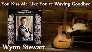 Wynn Stewart - You Kiss Me Like You're Waving Goodbye