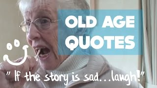 """Old Age Quotes:"""" If The Story Is Sad… Laugh!"""" Cool Grandma-  She Took It With Humor!"""
