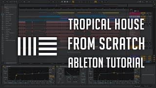 Tropical House from Scratch - Ableton Live Tutorial - Free Download