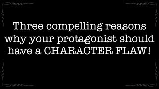 Three compelling reasons why your protagonist should have a CHARACTER FLAW!