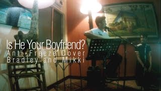 Is He Your Boyfriend (Anti Freeze Cover)-Bradley and Mikki