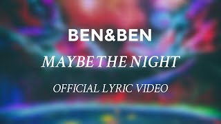 Ben&Ben  - Maybe The Night [OFFICIAL LYRIC VIDEO]