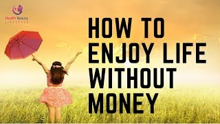 How to enjoy life without money | Lifestyle tips