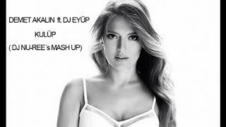 Ozan Dogulu Ft. Demet Akalin & Dj Eyüp - Kulüp Remix ( DJ Nu-Ree Mash Up 2018)
