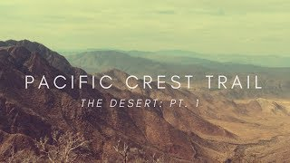 Pacific Crest Trail 2017 | The Desert | Pt. 1