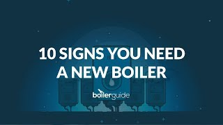 10 Signs You Need a New Boiler [Boiler Replacement Guide]